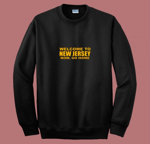 Welcome To New Jersey Now Go Home 80s Sweatshirt