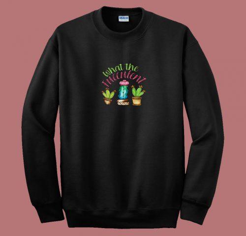What The Fucculent Cactus 80s Sweatshirt