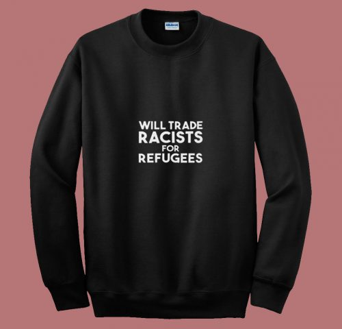 Will Trade Racists For Refugees Blankets 80s Sweatshirt