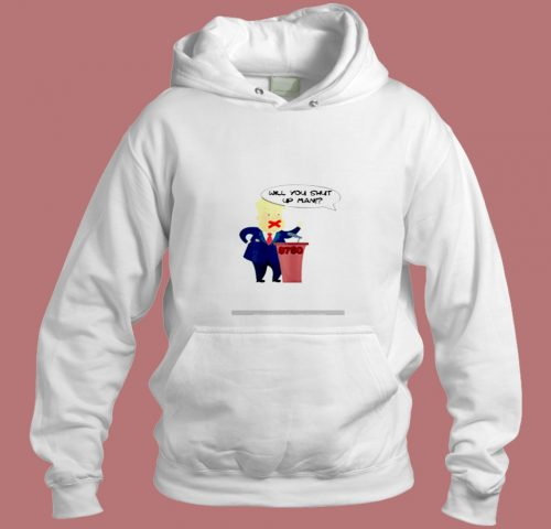 Will You Shut Up Man Trump Biden Aesthetic Hoodie Style