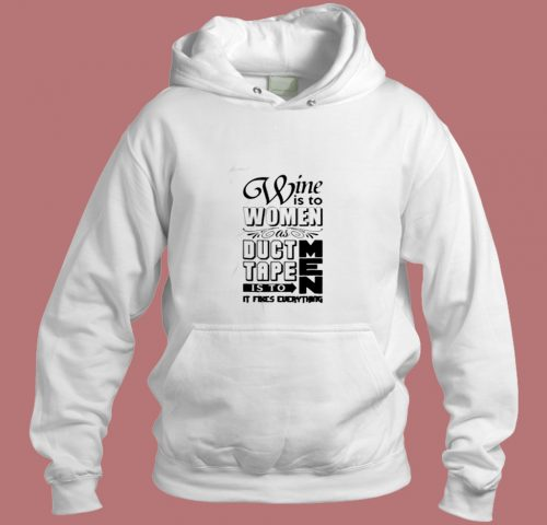 Wine Is To Women As Duct Tape Is To Men Aesthetic Hoodie Style