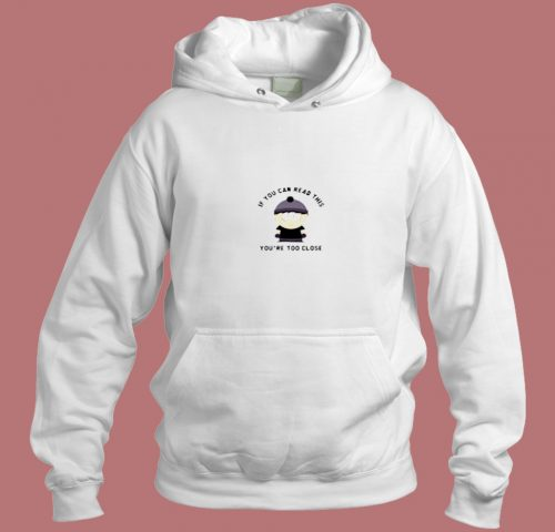 You´re Too Close Aesthetic Hoodie Style