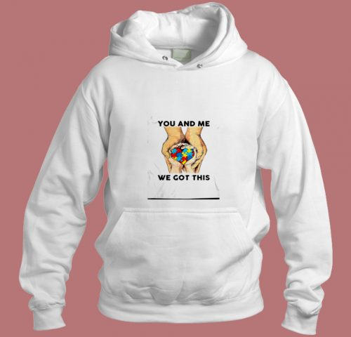 You And Me We Got This Heart Autism Shirt Aesthetic Hoodie Style