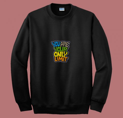 You Are Your Only Limit Quote 80s Sweatshirt