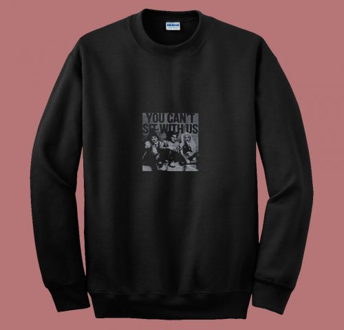 You Cant Sit With Us 80s Sweatshirt