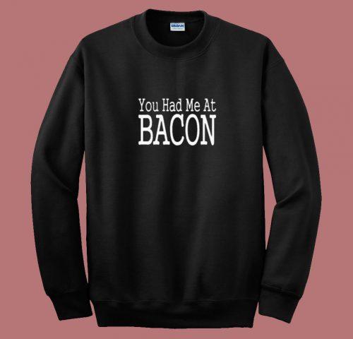You Had Me At Bacon 80s Sweatshirt