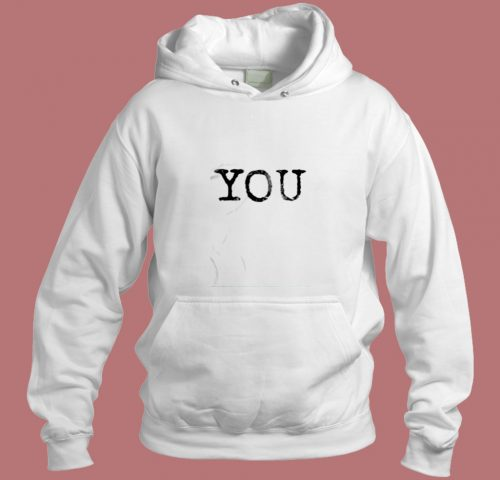 You Quote Aesthetic Hoodie Style