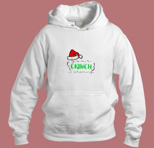 Your Grinch Is Showing Aesthetic Hoodie Style