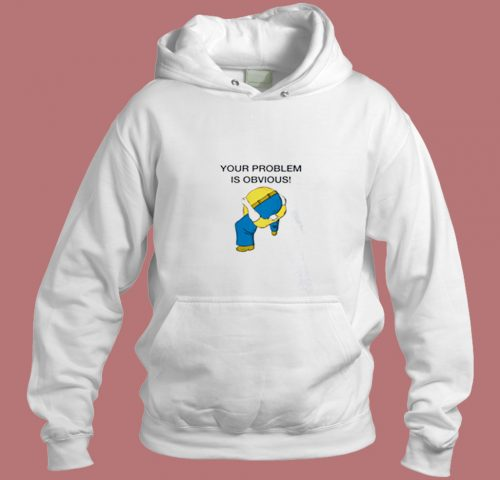 Your Problem Is Obvious Aesthetic Hoodie Style
