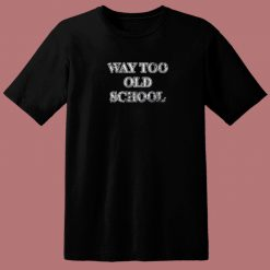 Way Too Old 80s T Shirt