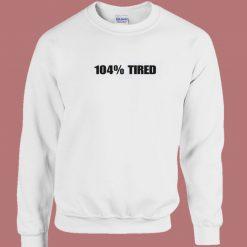 104 Percent Tired 80s Sweatshirt