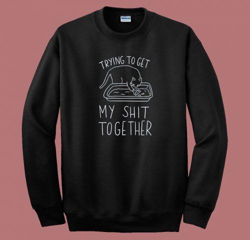Get My Shit Together 80s Sweatshirt