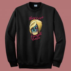 They Live Laugh And Love 80s Sweatshirt